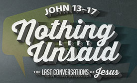 Nothing Left Unsaid - The Last Conversations of Jesus